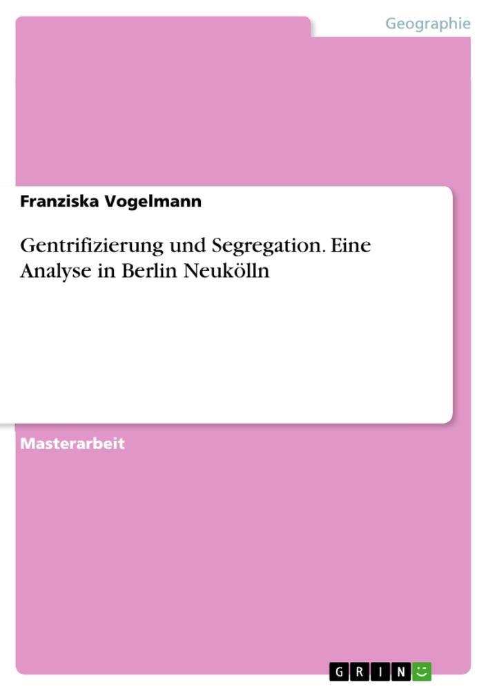 Gentrifizierung und Segregation. Eine Analyse i...