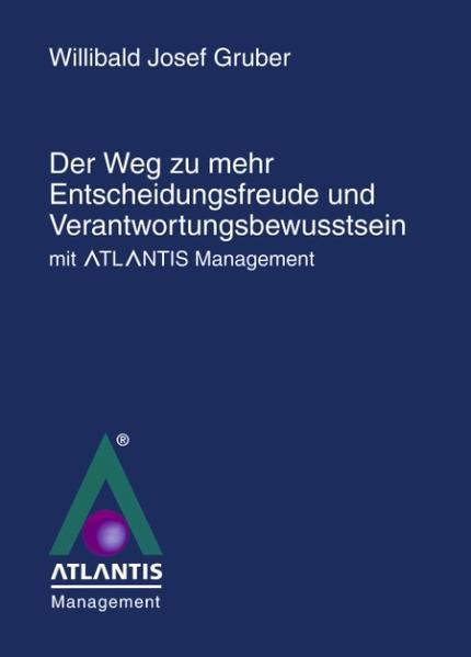"""Der Weg zu mehr Entscheidungsfreude und Verantwortungsbewusstsein mit Atlantis Management"""" als Buch"""