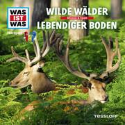 Was ist was Hörspiel: Wilde Wälder / Lebendiger Boden