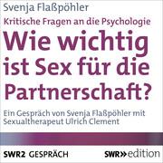 Wie wichtig ist Sex für die Partnerschaft? (Kritische Fragen an die Psychologie)