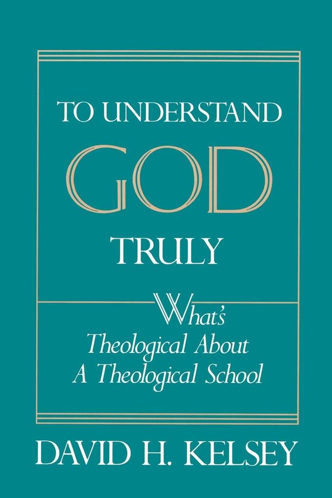 To Understand God Truly: What's Theological about a Theological School? als Taschenbuch