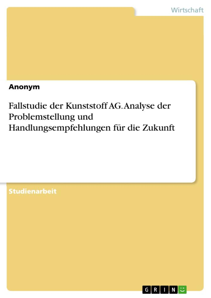 Fallstudie der Kunststoff AG. Analyse der Probl...