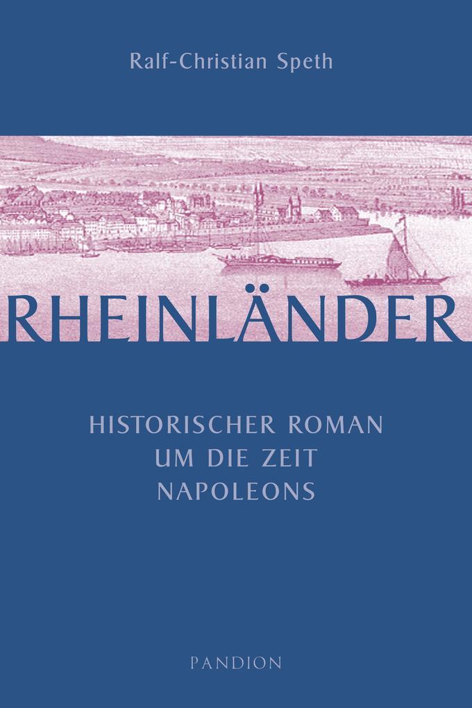 Rheinländer: Historischer Roman um die Zeit Nap...