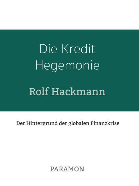Die Kredit Hegemonie als Buch von Rolf Hackmann