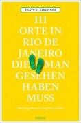 111 Orte in Rio de Janeiro, die man gesehen haben muss