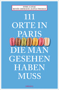 111 Orte in Paris, die man gesehen haben muss