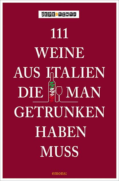111 Weine aus Italien, die man getrunken haben ...