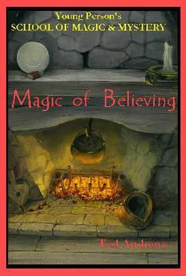 Magic of Believing: Young Person's School of Magic & Mystery Series Vol. 1 als Buch