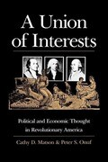 A Union of Interests: Political and Economic Thought in Revolutionary America