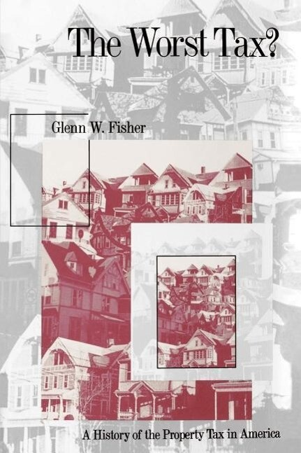 The Worst Tax?: A History of the Property Tax in America als Taschenbuch