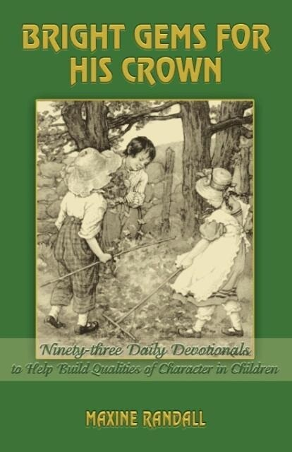 Bright Gems for His Crown: Ninety-Three Daily Devotionals to Help Build Qualities of Character in Children als Taschenbuch