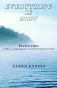 Everything Is Mist: Ecclesiastes on Life in a Puzzling and Troubled Temporary World