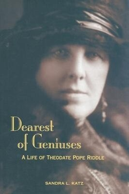 Dearest of Geniuses: A Life of Theodate Pope Riddle als Buch