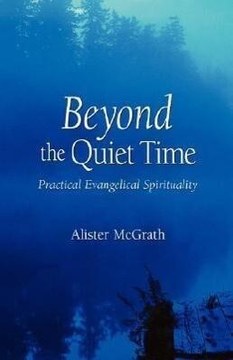 Beyond the Quiet Time: Practical Evangelical Spirituality als Taschenbuch