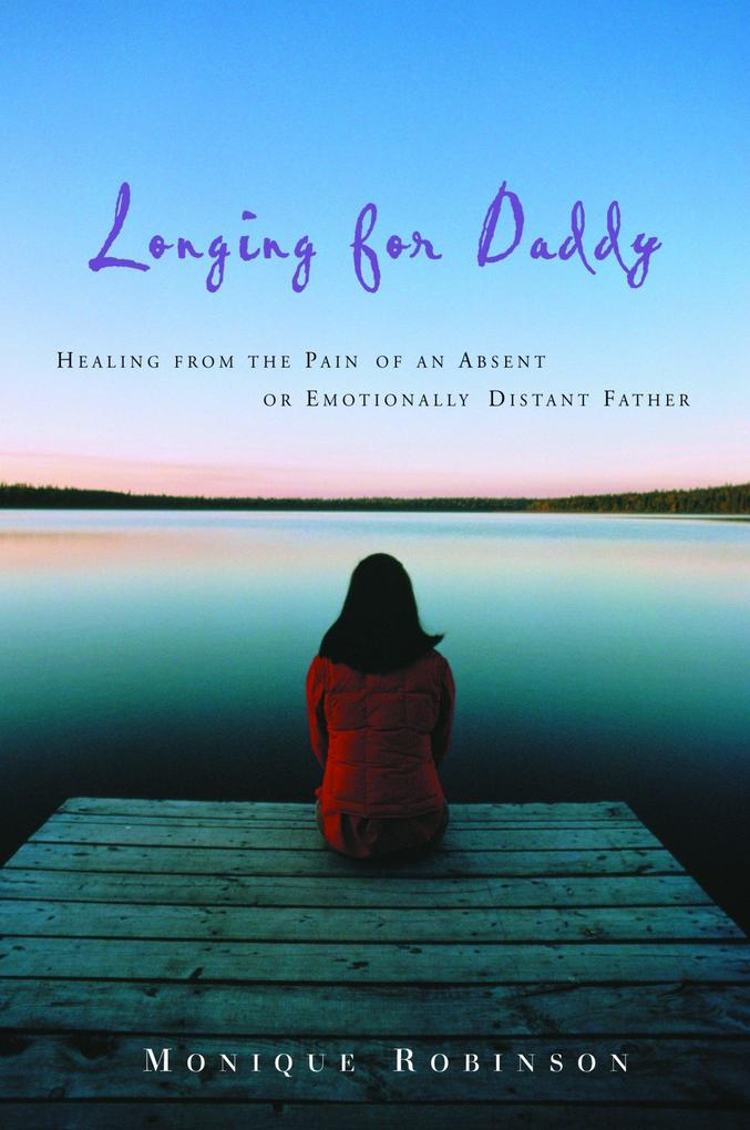 Longing for Daddy: Healing from the Pain of an Absent or Emotionally Distant Father als Taschenbuch