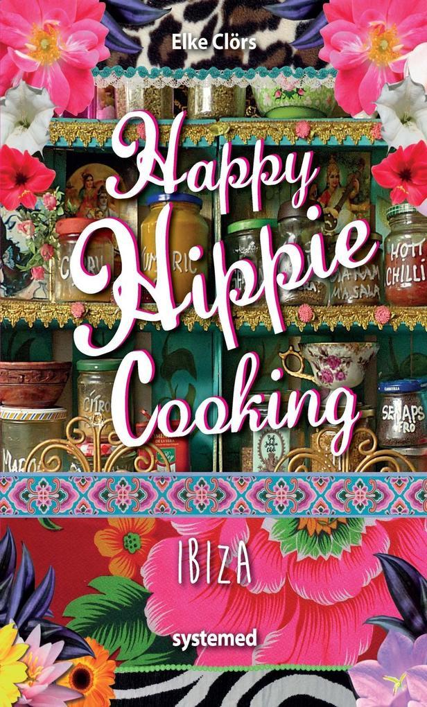 Happy Hippie Cooking Ibiza. als Buch von Elke C...