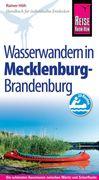 Reise Know-How Mecklenburg / Brandenburg: Wasserwandern Die 20 schönsten Kanutouren zwischen Müritz und Schorfheide