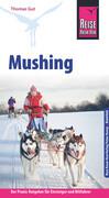 Reise Know-How Mushing - Hundeschlittenfahren Der Praxis-Ratgeber für Einsteiger und Mitfahrer