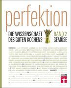 Perfektion. Die Wissenschaft des guten Kochens 02. Gemüse
