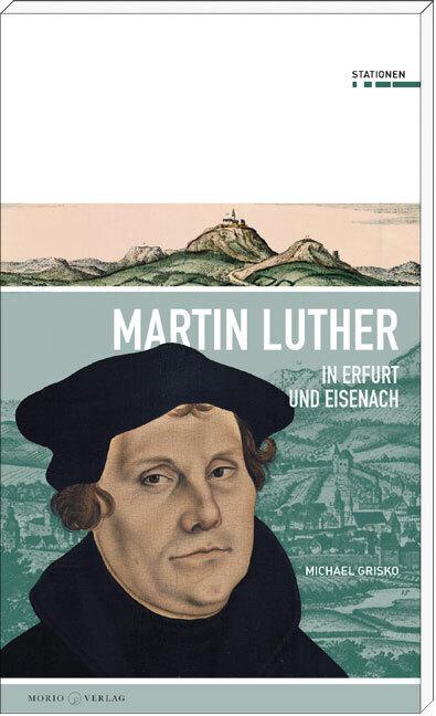Martin Luther in Erfurt und Eisenach als Buch v...