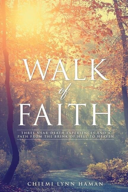 Walk of Faith: Three Near-Death Experiences and a Path from the Brink of Hell to Heaven als Taschenbuch