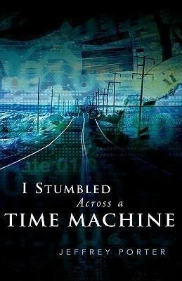 I Stumbled Across a Time Machine als Buch
