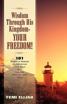 Wisdom Through His Kingdom-Your Freedom! als Buch