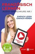 Französisch Lernen | Einfach Lesen | Einfach Hören | Paralleltext Audio-Sprachkurs Nr. 1 (Einfach Französisch Lernen Hören & Lesen, #1)