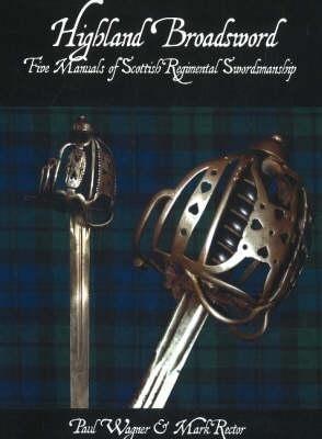 Highland Broadsword: Five Manuals of Scottish Regimental Swordsmanship als Taschenbuch