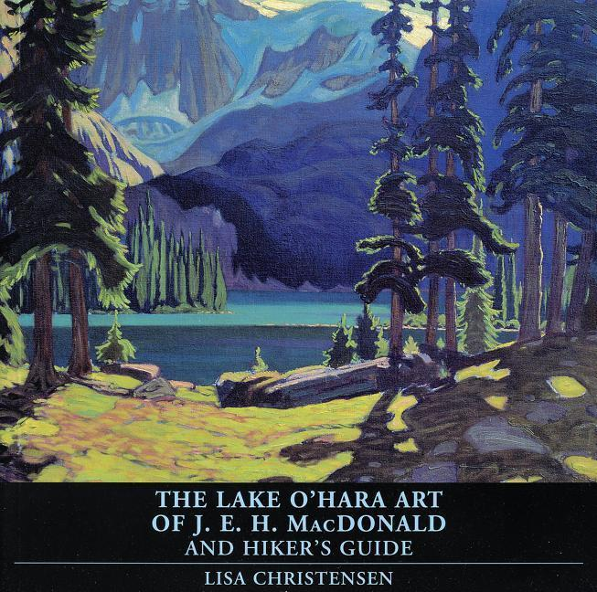 The Lake O'Hara Art of J.E.H. MacDonald and Hiker's Guide als Taschenbuch