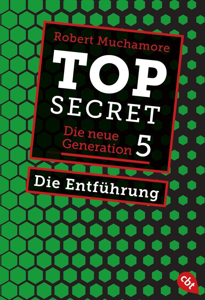 Top Secret. Die neue Generation 05. Die Entführung als eBook