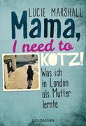 Mama, I need to kotz!