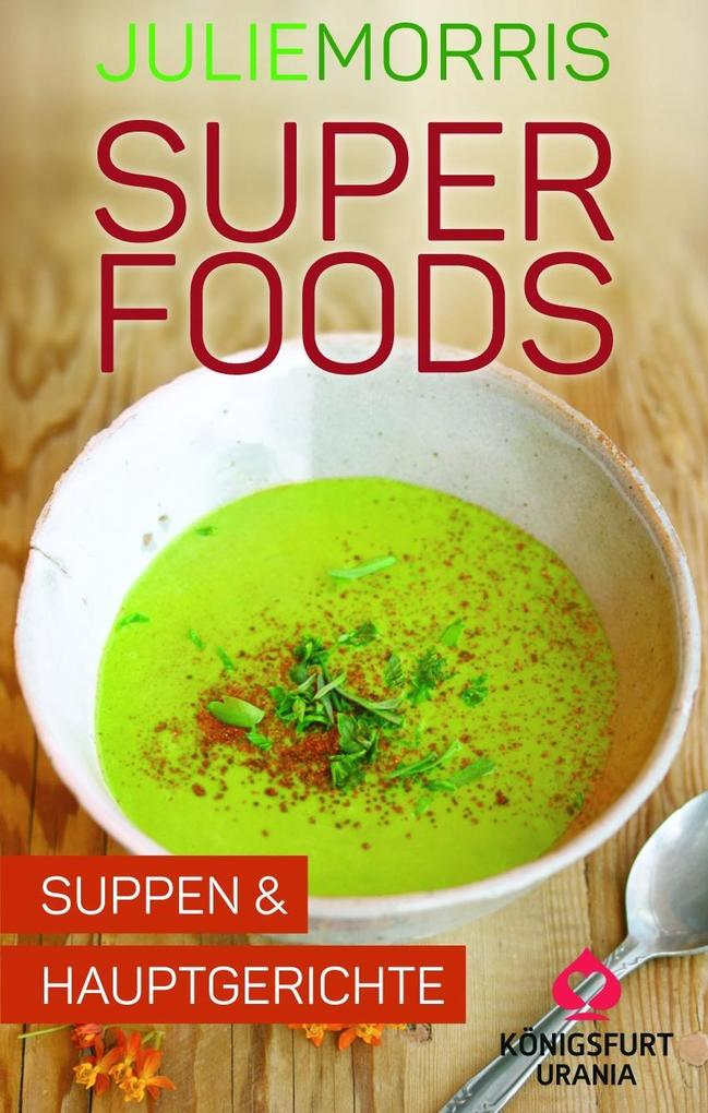 Superfoods - Suppen & Hauptgerichte als Buch