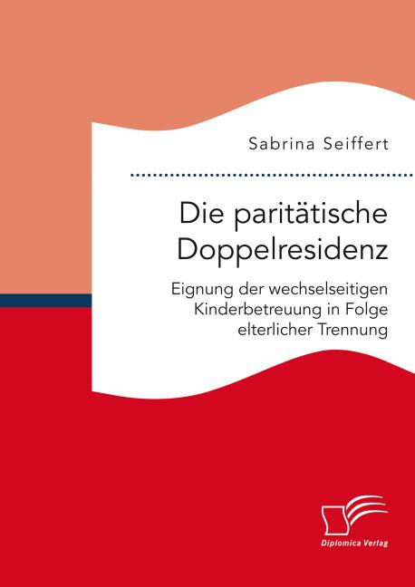 Die paritätische Doppelresidenz: Eignung der we...