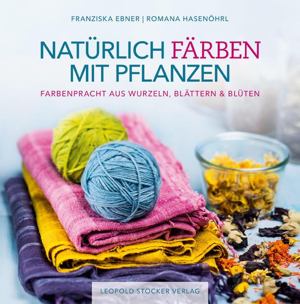Natürlich färben mit Pflanzen als Buch von Fran...