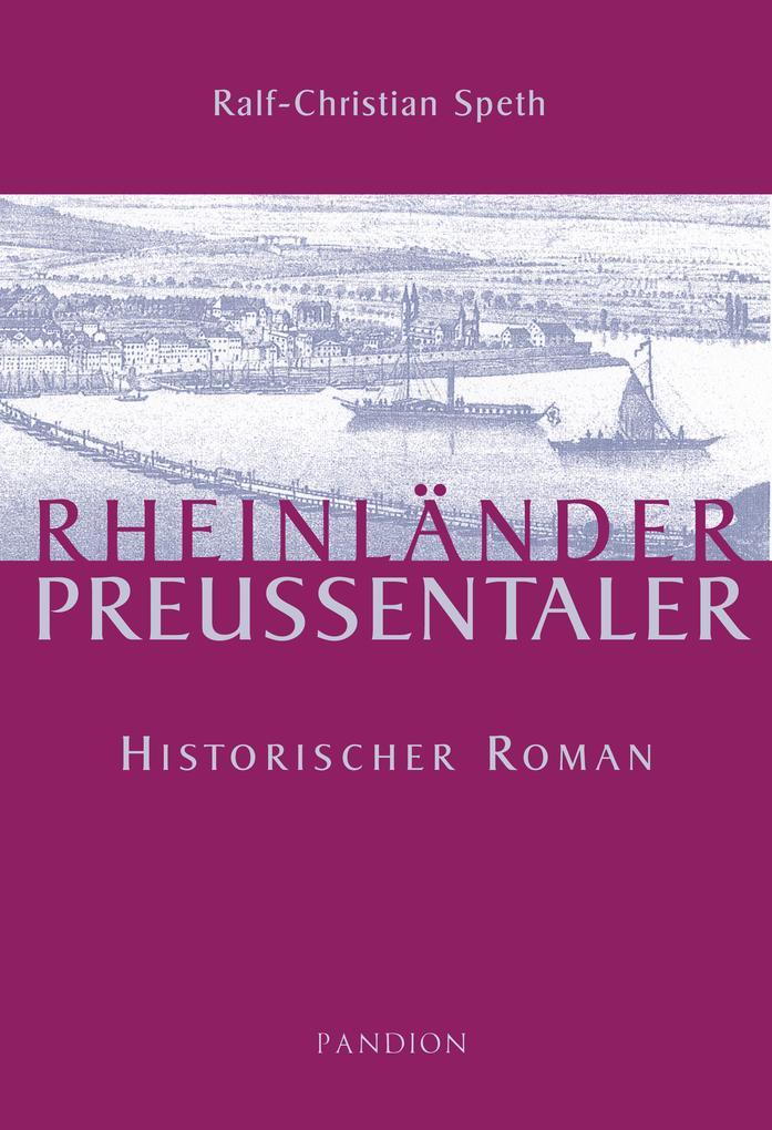 Rheinländer - Preußentaler: Historischer Roman ...