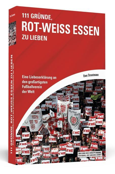 111 Gründe, Rot-Weiss Essen zu lieben als Buch von Uwe Strootmann