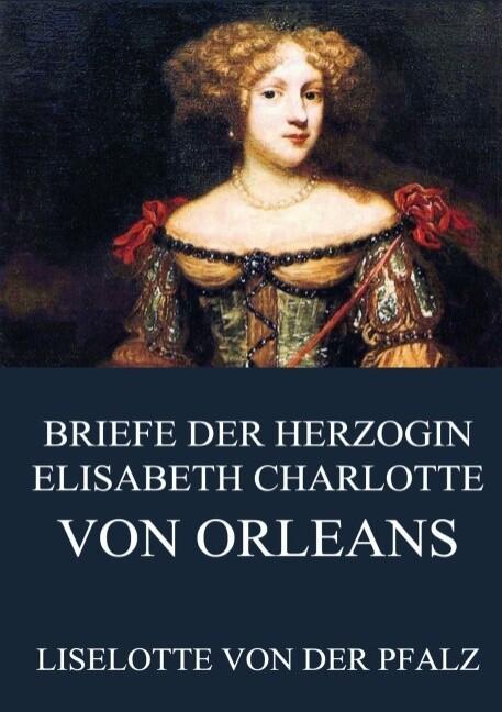 Briefe der Herzogin Elisabeth Charlotte von Orléans als Buch