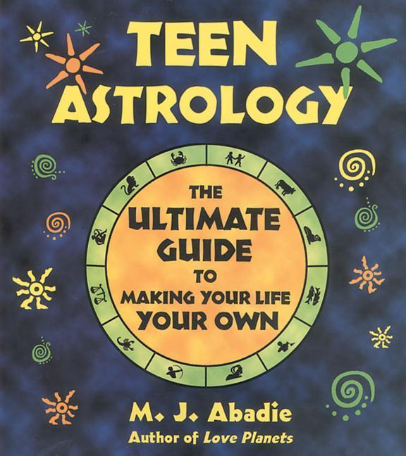Teen Astrology: The Ultimate Guide to Making Your Life Your Own als Taschenbuch