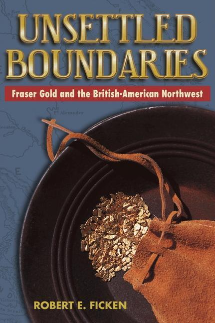 Unsettled Boundaries: Fraser Gold and the British-American Northwest als Taschenbuch