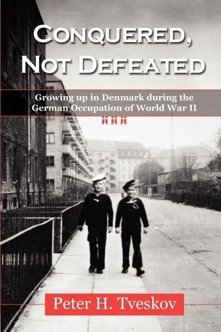 Conquered, Not Defeated: Growing Up in Denmark During the German Occupation of World War II als Taschenbuch