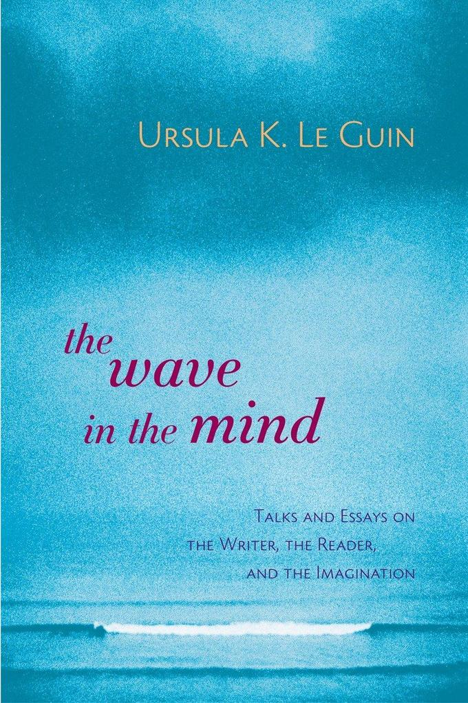 The Wave in the Mind: Talks and Essays on the Writer, the Reader, and the Imagination als Taschenbuch