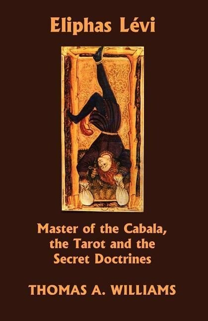 Eliphas Levi, Master of the Cabala, the Tarot and the Secret Doctrines als Taschenbuch