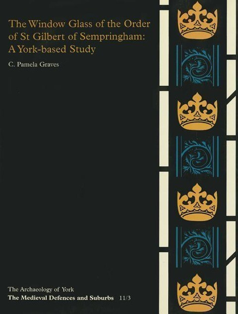 The Window Glass of the Order of St Gilbert of Sempringham: A York-Based Survey als Taschenbuch