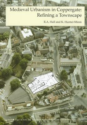 Medieval Urbanism in Coppergate: Refining a Townscape als Taschenbuch