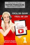 Aprender Alemão - Textos Paralelos | Fácil de ouvir - Fácil de ler | CURSO DE ÁUDIO DE ALEMÃO N.º 1 (Aprender Alemão | Aprenda com Áudio, #1)