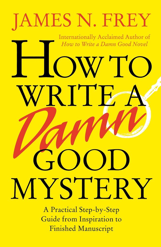 How to Write a Damn Good Mystery: A Practical Step-By-Step Guide from Inspiration to Finished Manuscript als Buch