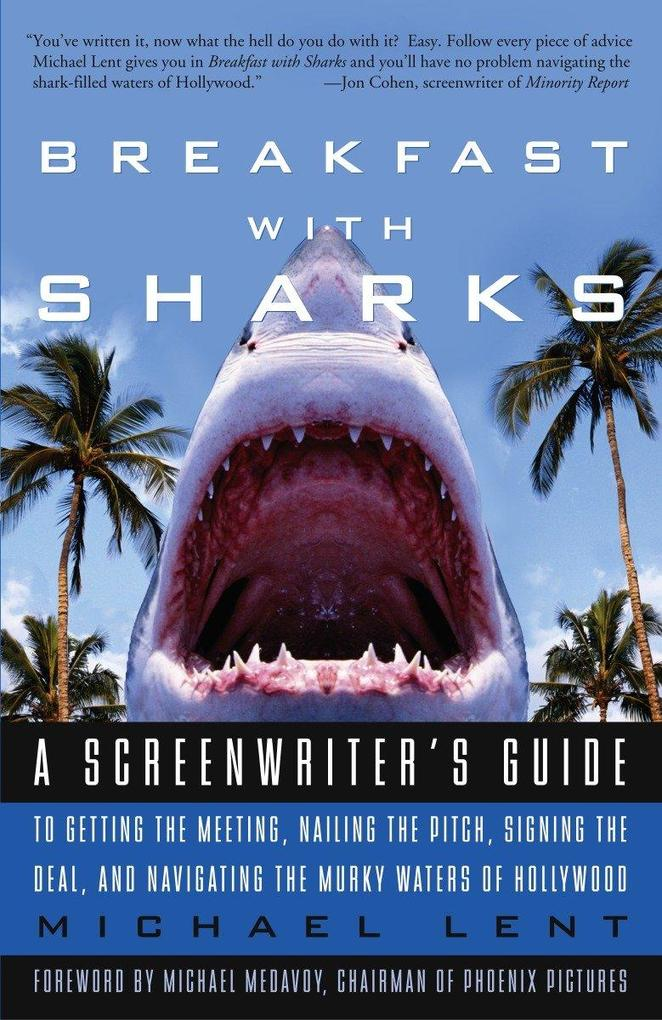 Breakfast with Sharks: A Screenwriter's Guide to Getting the Meeting, Nailing the Pitch, Signing the Deal, and Navigating the Murky Waters of als Taschenbuch