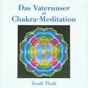 Das Vaterunser als Chakra-Meditation. CD als Hörbuch