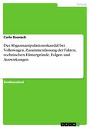 Der Abgasmanipulationsskandal bei Volkswagen. Zusammenfassung der Fakten, technischen Hintergründe, Folgen und Auswirkungen